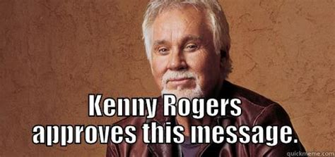 Kenny Rogers Meme - know when to hold em quickmeme