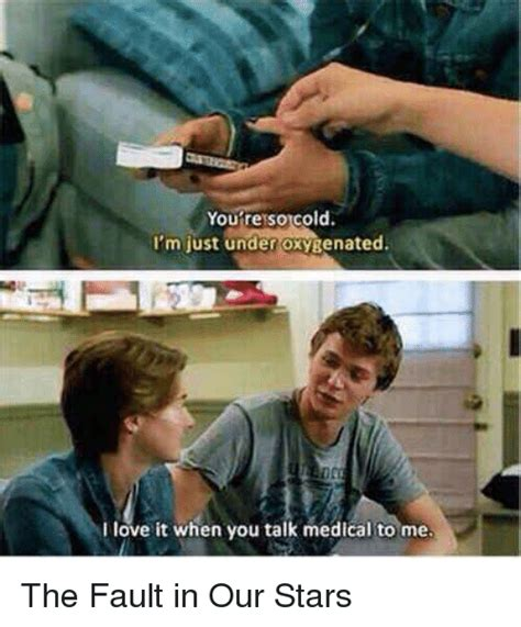 Fault In Our Stars Meme - you regsoncold i m just under oxygenated i love it when you talk medical to me the fault in our