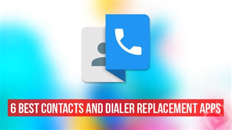 best dialer app for android 6 best contacts and dialer replacement apps for android