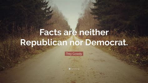 trey gowdy quote facts   republican
