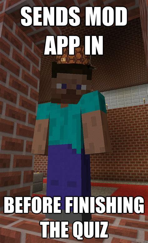 Meme Mod Minecraft - sends mod app in before finishing the quiz scumbag steve minecraft quickmeme