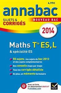 Bac S Maths 2014 : livre annales annabac 2014 maths tle es l sujets et corrig s du bac terminale es ~ Medecine-chirurgie-esthetiques.com Avis de Voitures