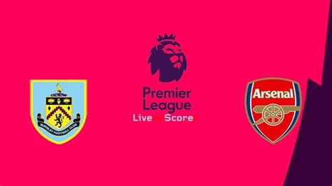 Burnley vs Arsenal Preview and Prediction Live stream ...
