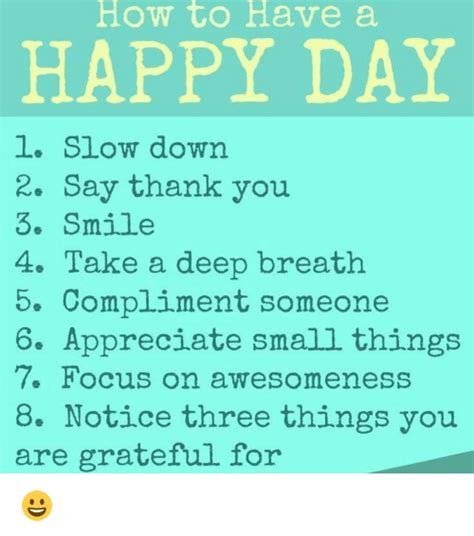 How To Have A Happy Day Slow Down 2 Say Thank You 3 Smile