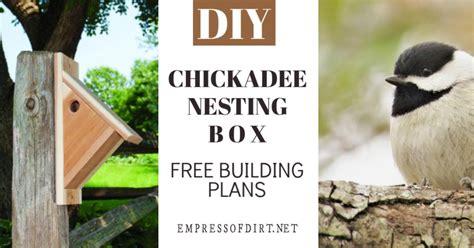 chickadee nesting box  plans empress  dirt