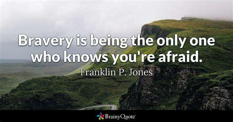 bravery        youre afraid