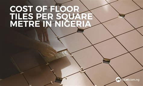 cost of floor tile per square metre in nigeria tolet insider