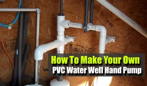 how to make your own water how to make your own pvc water well hand pump shtf prepping homesteading central