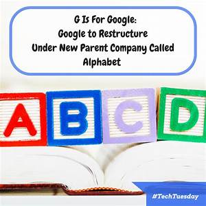 G Is For Google: Google to Restructure Under New Parent ...