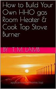 How To Build Your Own Hho Gas Room Heater  U0026 Cook Top Stove