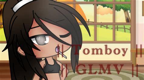 tomboy glmv gacha life youtube