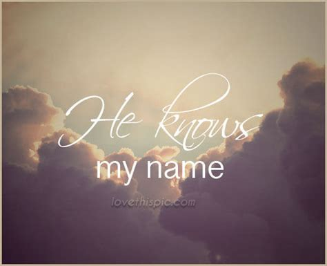 He Knows My Name Pictures, Photos, and Images for Facebook