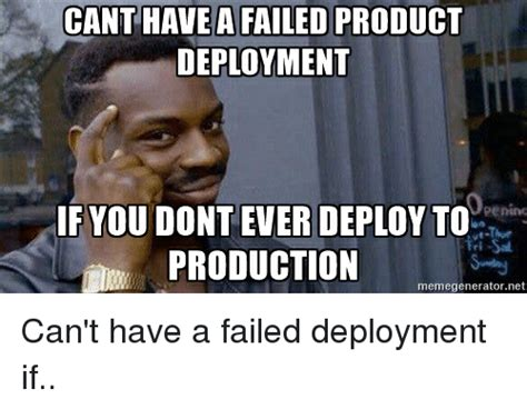 Deployment Memes - canthaveafailed product deployment if you do deploy to production memegeneratornet can t have a