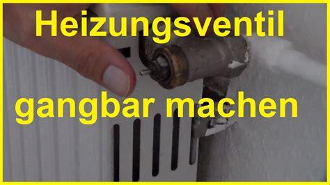 heizungsventil gaengig machen thermostat gangbar machen