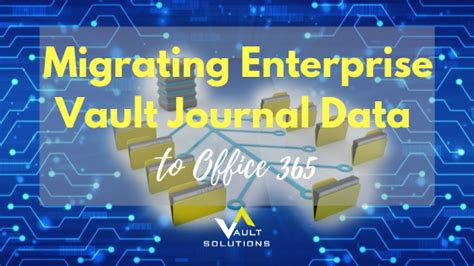 Office 365 Journaling Solutions by Migrating Enterprise Vault Journal Data To Office 365