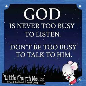 God is never too busy to listen. Don't be too busy to talk ...