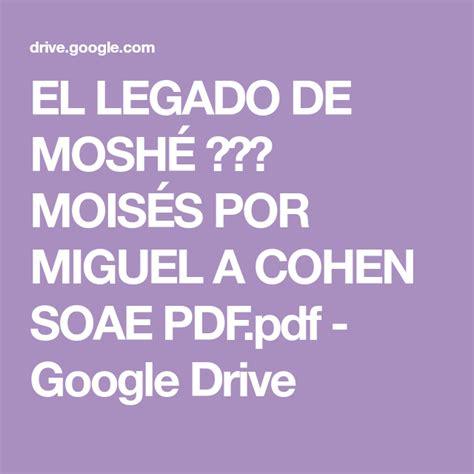 It was tested on opera browser. EL LEGADO DE MOSHÉ משה MOISÉS POR MIGUEL A COHEN SOAE PDF.pdf - Google Drive | El legado ...