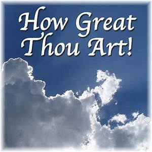"""""""How Great Thou Art""""   Daily Encouragement"""