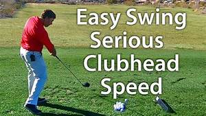 Easy Golf Swing - Serious Clubhead Speed - YouTube