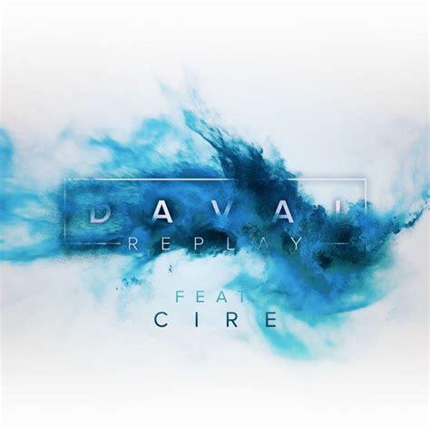 Davai feat. CIRE - Replay Lyrics | Musixmatch