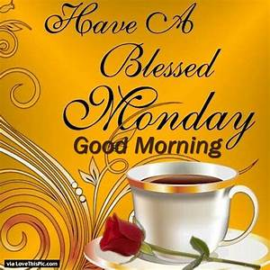 Have A Blessed Monday Good Morning Pictures, Photos, and ...