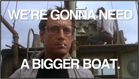 Film Quote We Re Gonna Need A Bigger Boat by We Re Gonna Need A Bigger Boat Film Quotes Pinterest