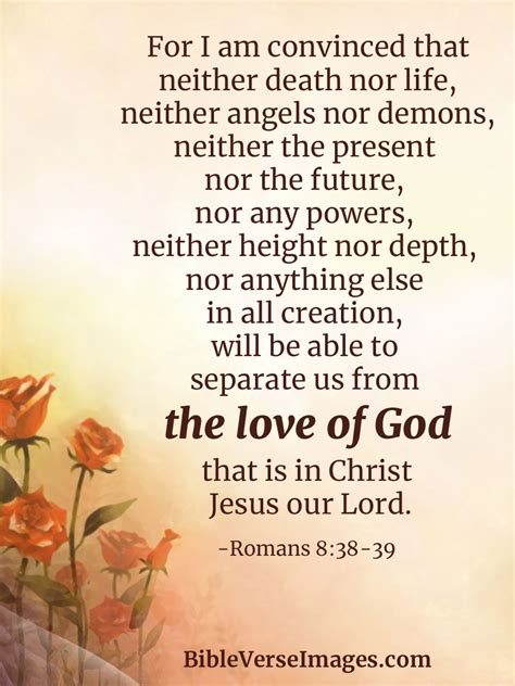 The bible admonishes us to always walk in love. Bible Verse about Love - Romans 8:38-39 - Bible Verse Images
