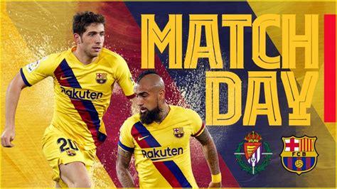 Valladolid Vs. Barcelona - Real Valladolid Vs Barcelona ...