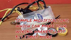 Simple Wiring Harness Modifications So That It Can Last