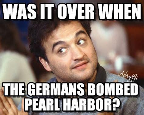 Pearl Harbor Memes - was it over when john belushi meme meme on memegen