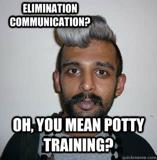 Potty Training Memes - oh you mean potty training elimination communication indian hipster quickmeme