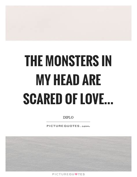 the monsters in my head are scared of love picture quotes