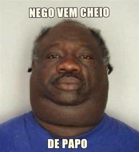 1754g Original Nego nego vem cheio de papo nego your meme