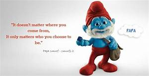 Quotes About Pa... Poppa Smurf Quotes