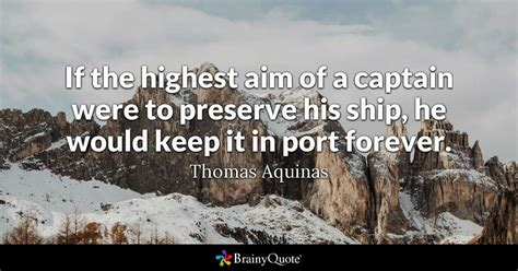 Captain Of A Boat Quotes by If The Highest Aim Of A Captain Were To Preserve His Ship