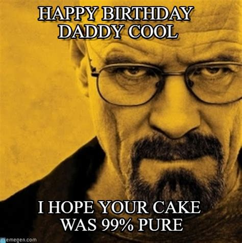 Breaking Bad Happy Birthday Meme - happy birthday daddy cool breaking bad meme on memegen