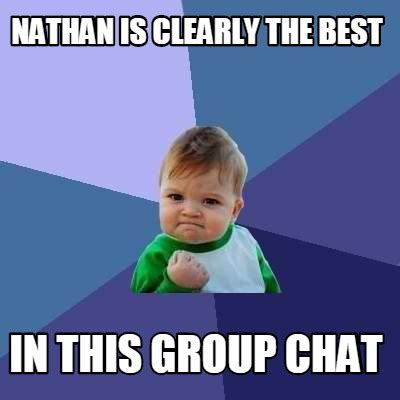 Group Chat Meme - meme creator nathan is clearly the best in this group chat meme generator at memecreator org