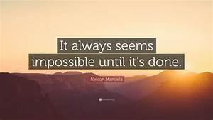 "Nelson Mandela Quote: ""It always seems impossible until it ..."