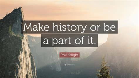 phil knight quote  history    part