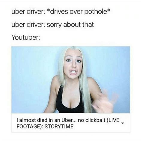 Tana Mongeau Memes - uber driver drives over pothole uber driver sorry about