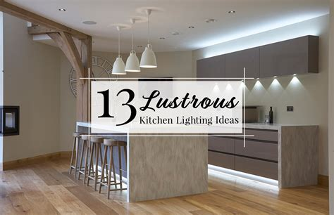 ideas for kitchen lights 13 lustrous kitchen lighting ideas to illuminate your home