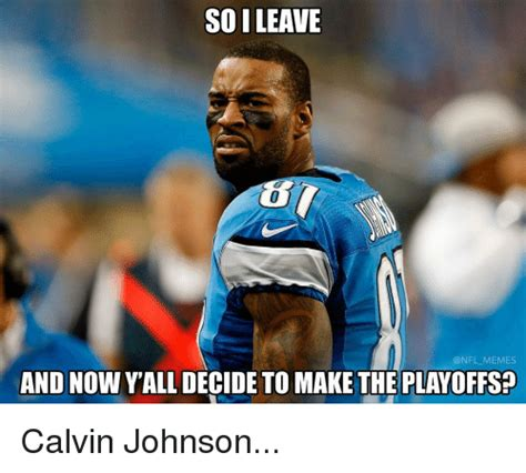 Calvin Johnson Meme - soileave nfl memes and now yalldecide to make the playoffs calvin johnson calvin johnson meme