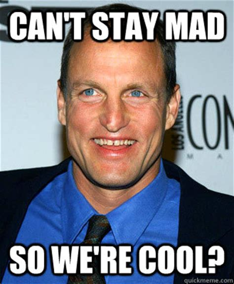 Stay Mad Meme - can t stay mad so we re cool misc quickmeme