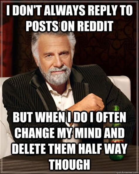 Reply Memes - i don t always reply to posts on reddit but when i do i often change my mind and delete them