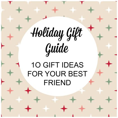 holiday gift guide 10 gift ideas for your best friend