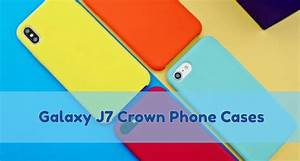 The 5 Best Samsung Galaxy J7 Crown Phone Cases And Covers