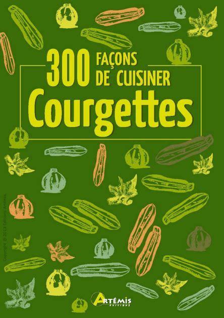 cuisiner fleur de courgette courgettes 300 façons de cuisiner avaxhome