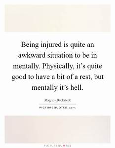 Being injured is quite an awkward situation to be in ...