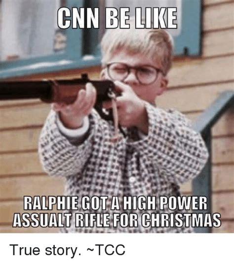 A Christmas Story Meme - cnn be like ralphie got a high power assualt rifle for christmas true story tcc be like meme