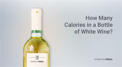 how many in a bottle how many calories in a bottle of white wine howmanypedia